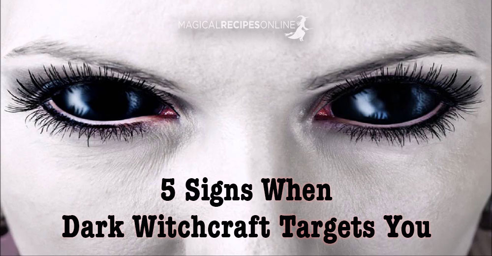 5 Signs When Dark Witchcraft Targets You