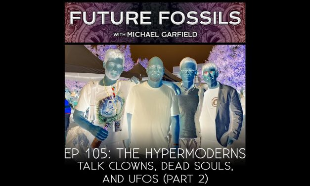FUTURE FOSSILS #105 – The Hypermoderns talk Clowns, Dead Souls, and UFOs (Part 2)