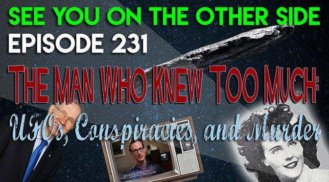 231 – The Man Who Knew Too Much: UFOs, Conspiracies, and Murder | See You On The Other Side