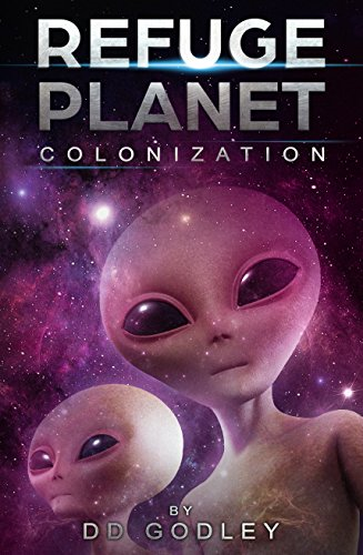 Colonization: Ancient aliens and the future of Earth and all humanity. In 2020 the alien invasion and colonization begins. (Refuge Planet)